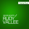 Rudy Vallee - Highlights of Rudy Vallee