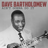 Dave Bartholomew - Ain't Gonna Do It