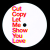 Cut Copy - Let Me Show You Love
