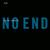 - No End