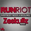 Run Riot - Everybody Needs a Bassline2 (Zeskullz Remix)