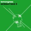 Lemongrass - Ambient Land 3