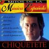 Chiquetete - Mitos de la Música Española
