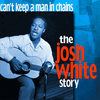 Josh White - Can't Keep a Man In Chains: The Josh White Story