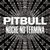 Pitbull - Noche No Termina