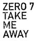 Zero 7 - Take Me Away
