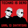 Ural 13 Diktators - Techno Is Dead