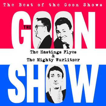 The Goons - The Best of the Goon Shows: The Hastings Flyes / The Mighty Wurlitzer