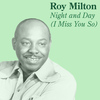 Roy Milton - Night and Day (I Miss You So)