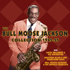 Bull Moose Jackson - The Bull Moose Jackson Collection 1945-55
