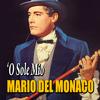 Mario Del Monaco - Mario Del Monaco - 'O sole mio