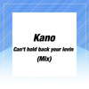 Kano - Can't Hold Back Your Lovin (Mix)