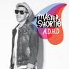 Master Shortie - A.D.H.D