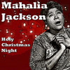 Mahalia Jackson - Holy Christmas Night