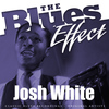 Josh White - The Blues Effect - Josh White