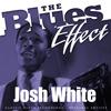 Josh White - The Blues Effect - Josh White