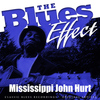 Mississippi John Hurt - The Blues Effect - Mississippi John Hurt