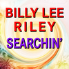 Billy Lee Riley - Searchin' (Original Artist Original Songs)