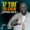 Natural Black - If You Did Know - Single