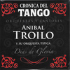 Aníbal Troilo - Crónica del Tango: Días de Gloria