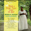 Mahalia Jackson - Make a Joyful Noise Unto the Lord