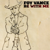 Foy Vance - Be With Me