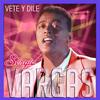 Sergio Vargas - Vete Y Dile