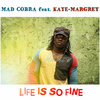 Mad Cobra - Life Is So Fine(Feat Kate Margret)