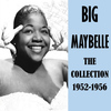 Big Maybelle - The Collection 1952-1956