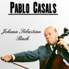 Pablo Casals - Johann Sebastian Bach