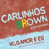 Carlinhos Brown - Vc, o Amor e Eu