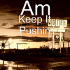 AM - Keep It Pushin