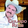 Gerardo Reyes - Grandes Éxitos Norteños