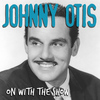 Johnny Otis - On with the Show