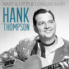 Hank Thompson - Wait a Little Longer Baby