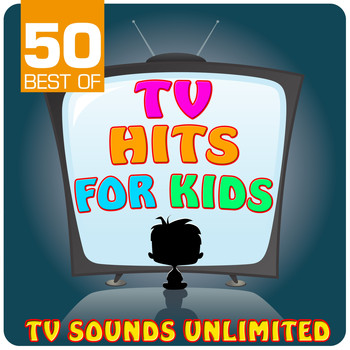 TV Sounds Unlimited - 50 Best of TV Hits for Kids