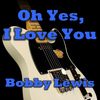 Bobby Lewis - Oh Yes, I Love You