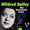 Mildred Bailey - My Beautiful Love