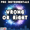 Pro Instrumentals - Wrong or Right  (Karaoke Version) [Originally Performed By Kwabs]