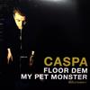 Caspa - Floor Dem / My Pet Monster