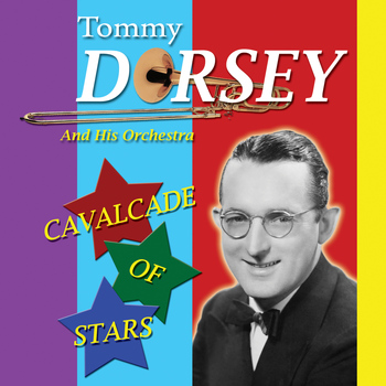 Tommy Dorsey and His Orchestra - Cavalcade of Stars