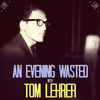 Tom Lehrer - An Evening Wasted with Tom Lehrer, Live