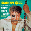 Johnny Kidd & The Pirates - Please Don't Touch: The 1959-1962 Recordings (The Remastered Edition)