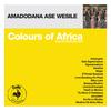 Amadodana Ase Wesile - Colours of Africa - Amadodana Ase Wesile (Collectors Edition)