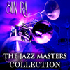 Sun Ra - The Jazz Masters Collection (Original Jazz Recordings Remastered)