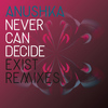 Anushka - Never Can Decide (Exist Remix)