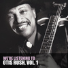 Otis Rush - We're Listening to Otis Rush, Vol. 1