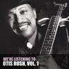 Otis Rush - We're Listening to Otis Rush, Vol. 1