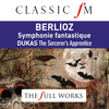 Charles Dutoit / Orchestre Symphonique de Montréal - Berlioz: Symphonie Fantastique (Classic FM: The Full Works)