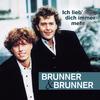 Brunner & Brunner - Ich lieb' dich immer mehr